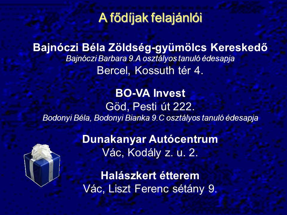A fődíjak felajánlói Bajnóczi Béla Zöldség-gyümölcs Kereskedő Bajnóczi Barbara 9.A osztályos tanuló édesapja Bercel, Kossuth tér 4.