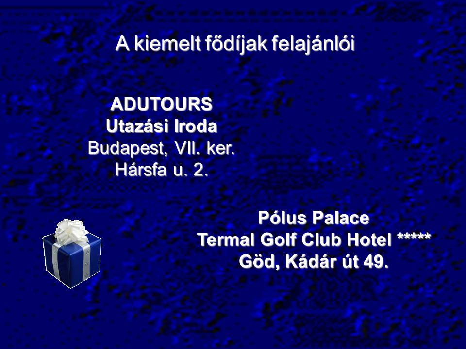 A kiemelt fődíjak felajánlói ADUTOURS Utazási Iroda Budapest, VII.