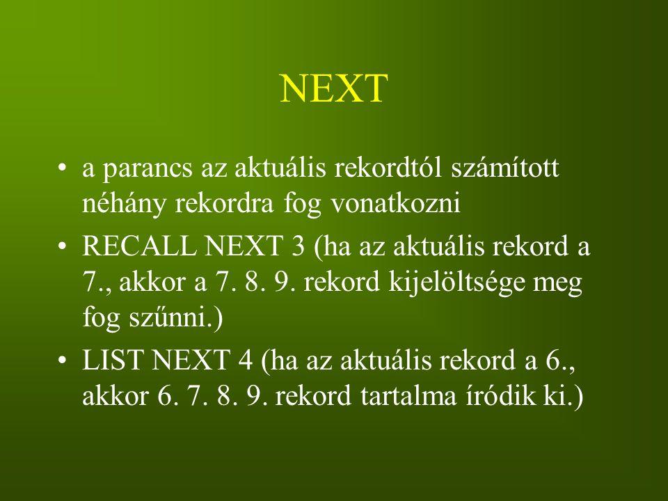 NEXT a parancs az aktuális rekordtól számított néhány rekordra fog vonatkozni RECALL NEXT 3 (ha az aktuális rekord a 7., akkor a 7. 8. 9. rekord kijel