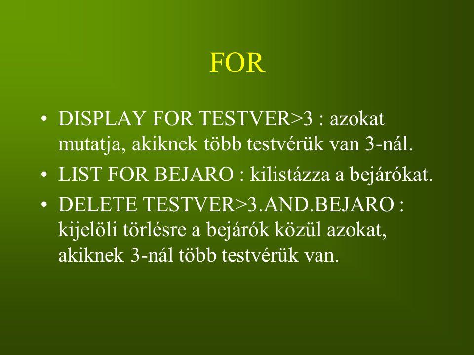 FOR DISPLAY FOR TESTVER>3 : azokat mutatja, akiknek több testvérük van 3-nál. LIST FOR BEJARO : kilistázza a bejárókat. DELETE TESTVER>3.AND.BEJARO :