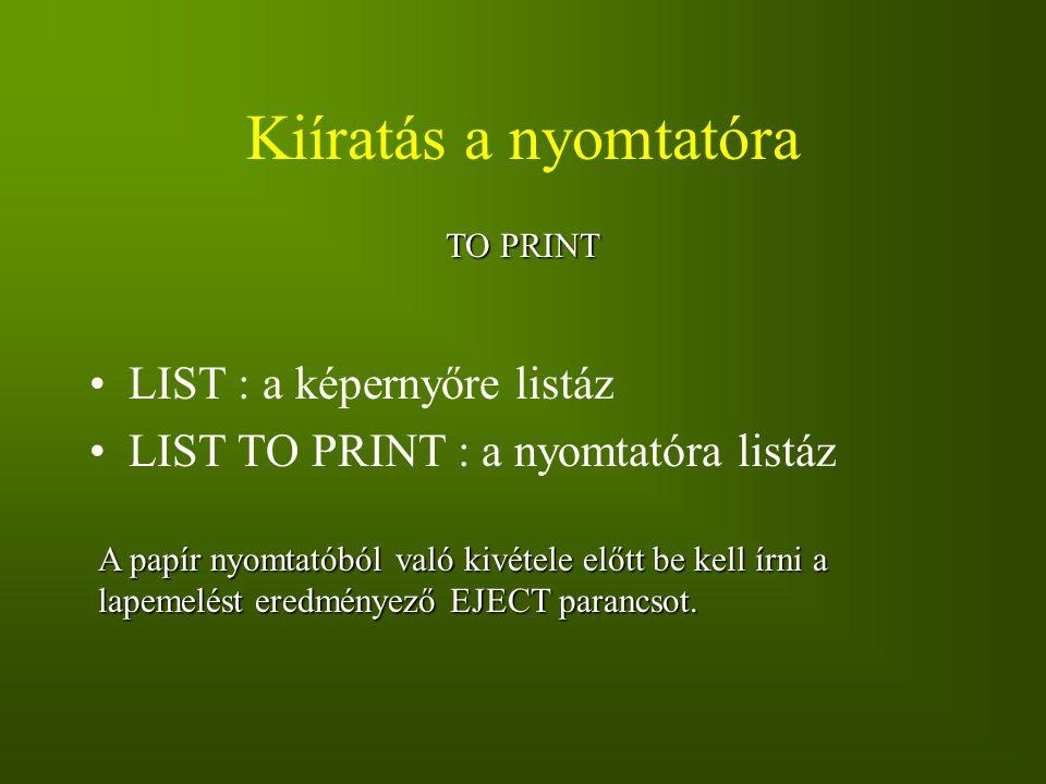 Kiíratás a nyomtatóra LIST : a képernyőre listáz LIST TO PRINT : a nyomtatóra listáz TO PRINT A papír nyomtatóból való kivétele előtt be kell írni a l