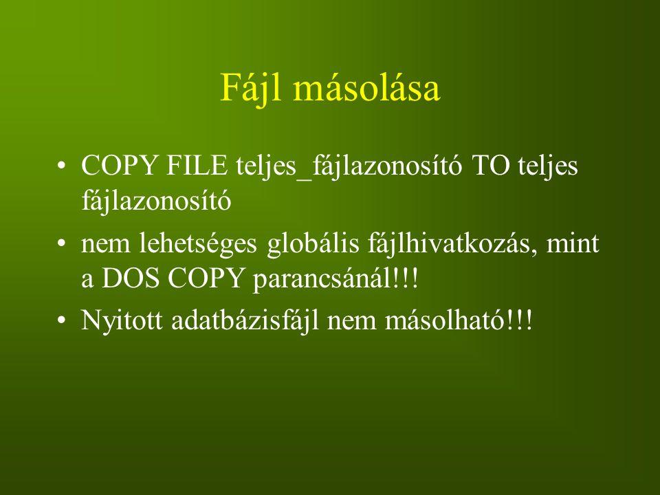 Fájl másolása COPY FILE teljes_fájlazonosító TO teljes fájlazonosító nem lehetséges globális fájlhivatkozás, mint a DOS COPY parancsánál!!! Nyitott ad