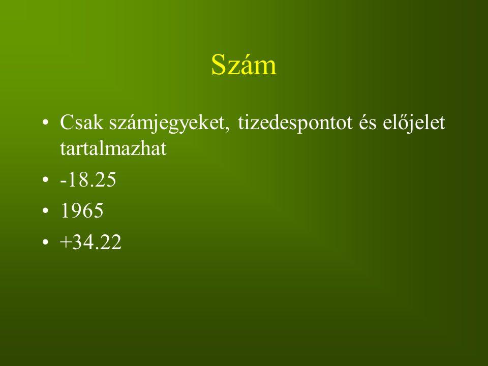 Szám Csak számjegyeket, tizedespontot és előjelet tartalmazhat -18.25 1965 +34.22