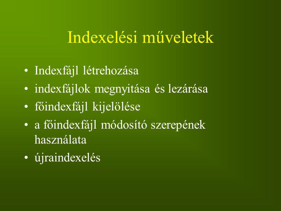Indexelési műveletek Indexfájl létrehozása indexfájlok megnyitása és lezárása főindexfájl kijelölése a főindexfájl módosító szerepének használata újra