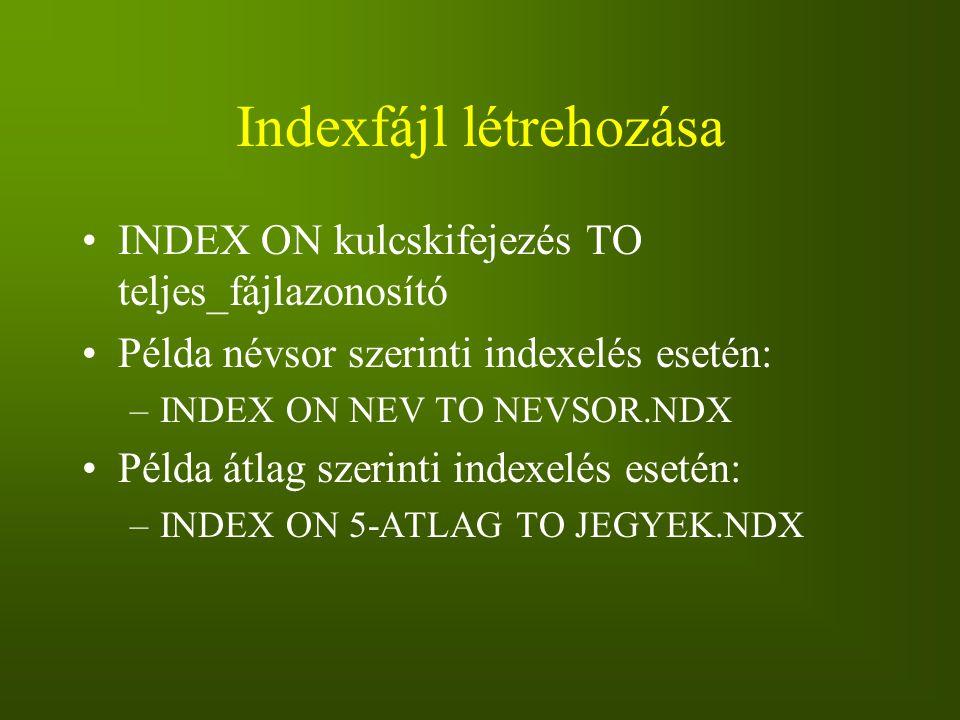 Indexfájl létrehozása INDEX ON kulcskifejezés TO teljes_fájlazonosító Példa névsor szerinti indexelés esetén: –INDEX ON NEV TO NEVSOR.NDX Példa átlag