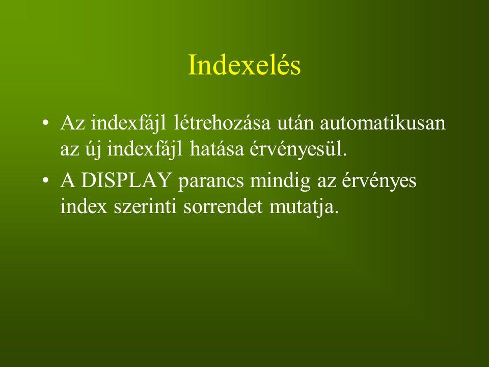 Indexelés Az indexfájl létrehozása után automatikusan az új indexfájl hatása érvényesül. A DISPLAY parancs mindig az érvényes index szerinti sorrendet