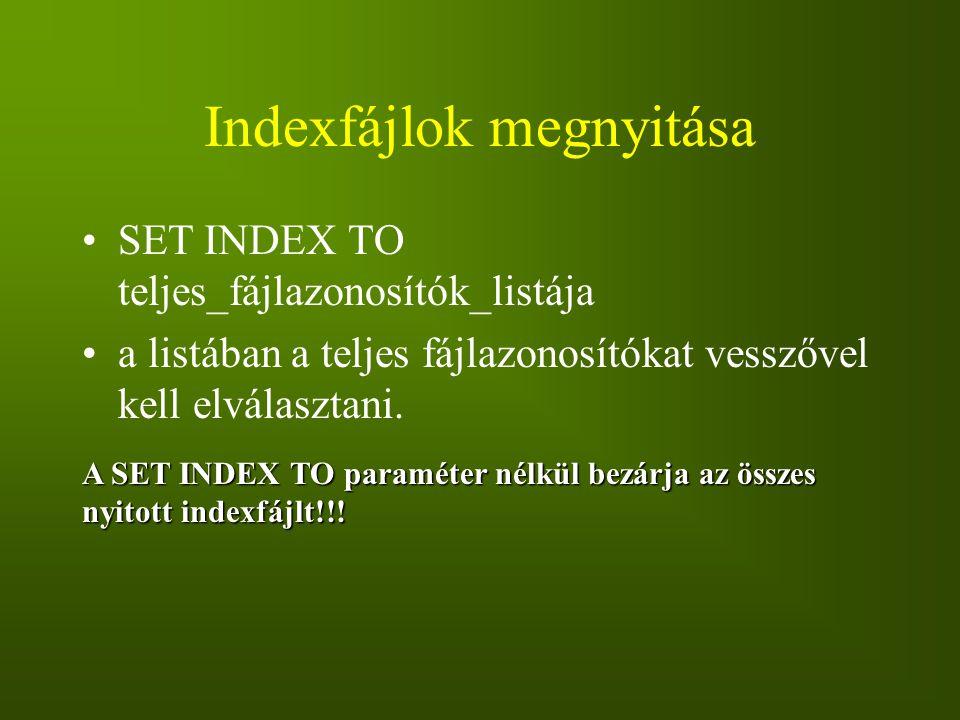 Indexfájlok megnyitása SET INDEX TO teljes_fájlazonosítók_listája a listában a teljes fájlazonosítókat vesszővel kell elválasztani. A SET INDEX TO par