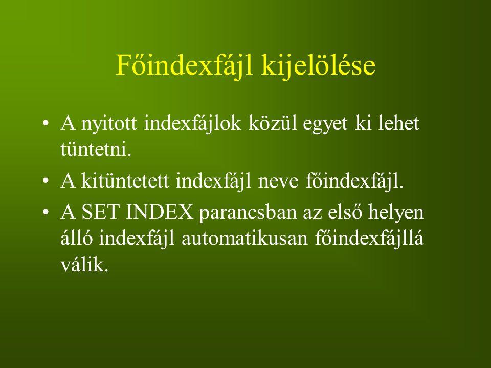 Főindexfájl kijelölése A nyitott indexfájlok közül egyet ki lehet tüntetni. A kitüntetett indexfájl neve főindexfájl. A SET INDEX parancsban az első h