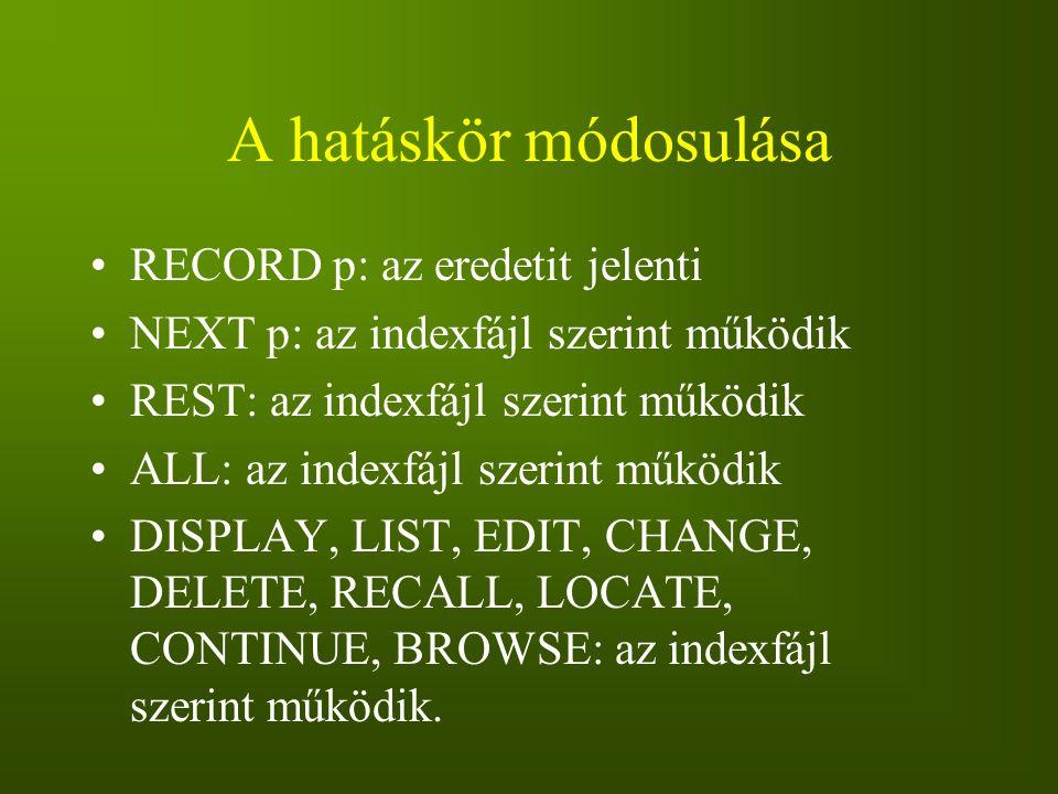 A hatáskör módosulása RECORD p: az eredetit jelenti NEXT p: az indexfájl szerint működik REST: az indexfájl szerint működik ALL: az indexfájl szerint