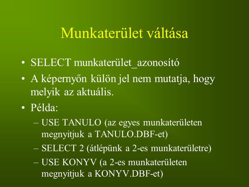 Munkaterület váltása SELECT munkaterület_azonosító A képernyőn külön jel nem mutatja, hogy melyik az aktuális. Példa: –USE TANULO (az egyes munkaterül