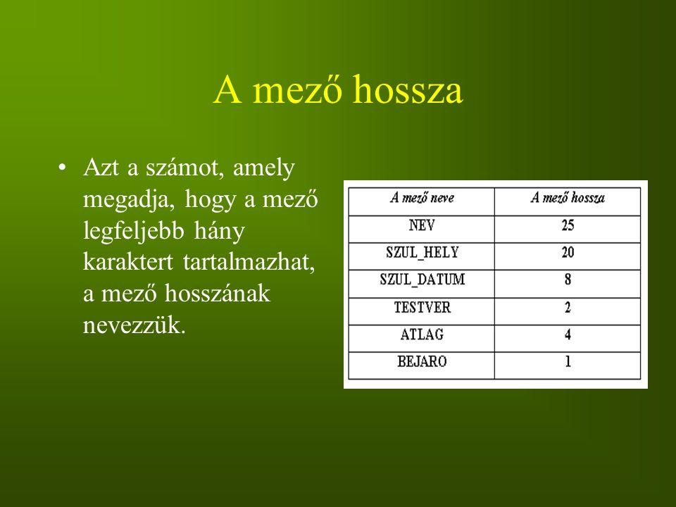 A mező hossza Azt a számot, amely megadja, hogy a mező legfeljebb hány karaktert tartalmazhat, a mező hosszának nevezzük.