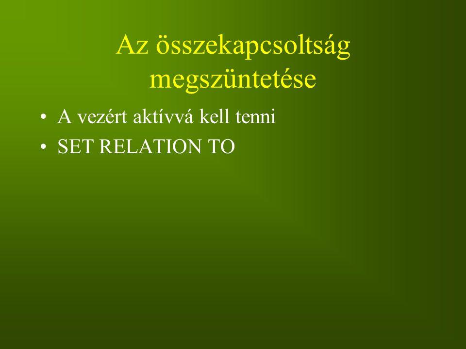 Az összekapcsoltság megszüntetése A vezért aktívvá kell tenni SET RELATION TO