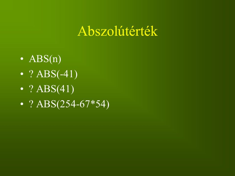 Abszolútérték ABS(n) ? ABS(-41) ? ABS(41) ? ABS(254-67*54)