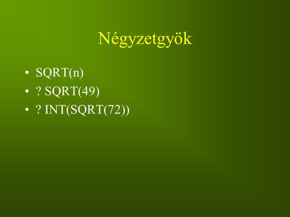 Négyzetgyök SQRT(n) ? SQRT(49) ? INT(SQRT(72))