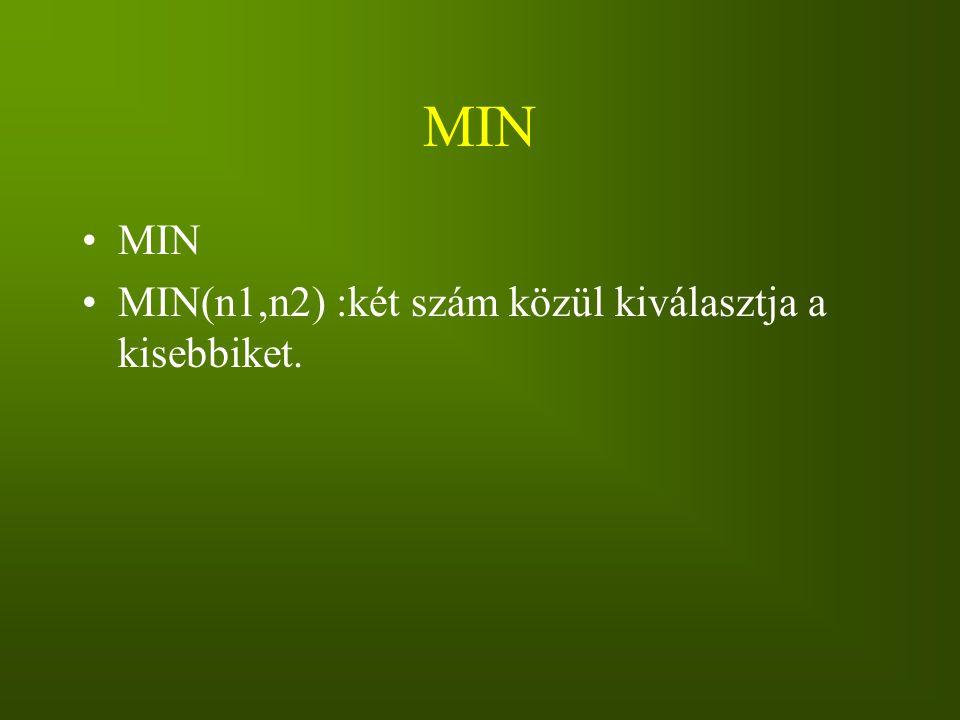 MIN MIN(n1,n2) :két szám közül kiválasztja a kisebbiket.