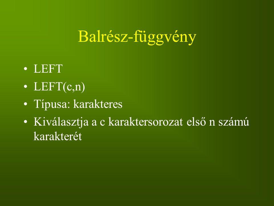 Balrész-függvény LEFT LEFT(c,n) Típusa: karakteres Kiválasztja a c karaktersorozat első n számú karakterét