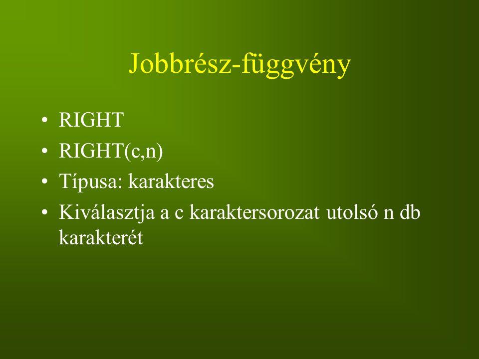 Jobbrész-függvény RIGHT RIGHT(c,n) Típusa: karakteres Kiválasztja a c karaktersorozat utolsó n db karakterét
