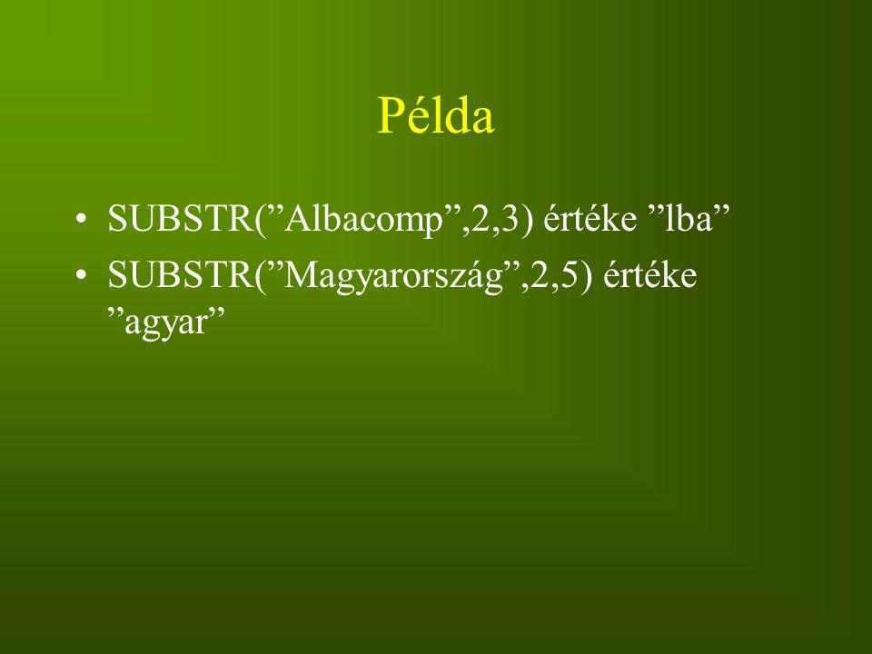 """Példa SUBSTR(""""Albacomp"""",2,3) értéke """"lba"""" SUBSTR(""""Magyarország"""",2,5) értéke """"agyar"""""""