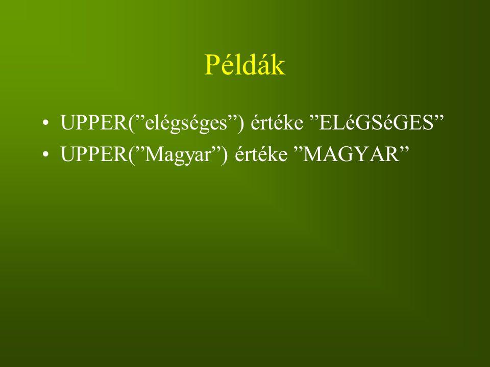 """Példák UPPER(""""elégséges"""") értéke """"ELéGSéGES"""" UPPER(""""Magyar"""") értéke """"MAGYAR"""""""