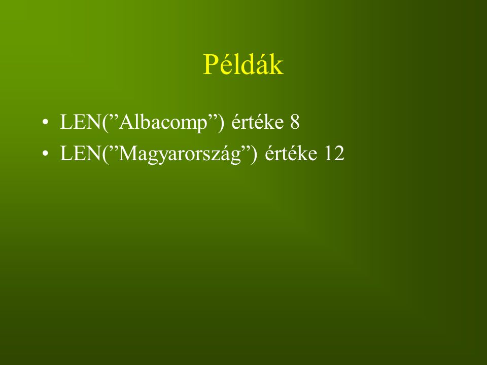 """Példák LEN(""""Albacomp"""") értéke 8 LEN(""""Magyarország"""") értéke 12"""