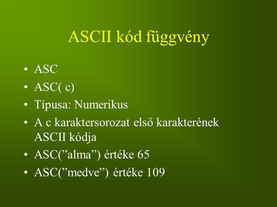 """ASCII kód függvény ASC ASC( c) Típusa: Numerikus A c karaktersorozat első karakterének ASCII kódja ASC(""""alma"""") értéke 65 ASC(""""medve"""") értéke 109"""