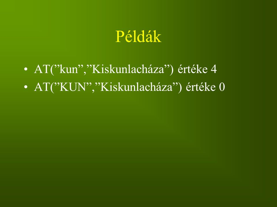 """Példák AT(""""kun"""",""""Kiskunlacháza"""") értéke 4 AT(""""KUN"""",""""Kiskunlacháza"""") értéke 0"""