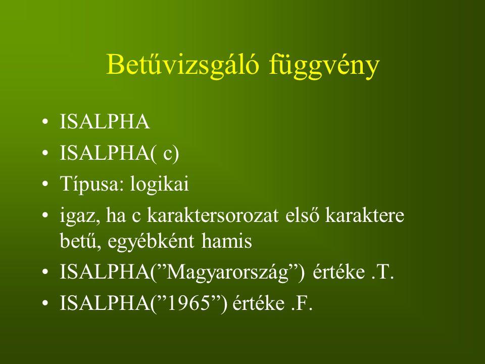 """Betűvizsgáló függvény ISALPHA ISALPHA( c) Típusa: logikai igaz, ha c karaktersorozat első karaktere betű, egyébként hamis ISALPHA(""""Magyarország"""") érté"""