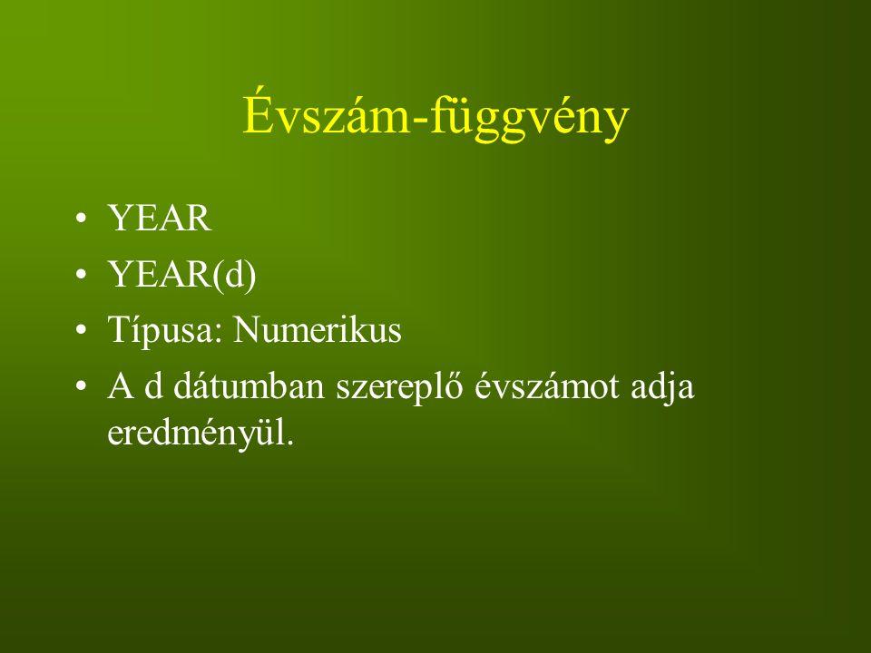 Évszám-függvény YEAR YEAR(d) Típusa: Numerikus A d dátumban szereplő évszámot adja eredményül.