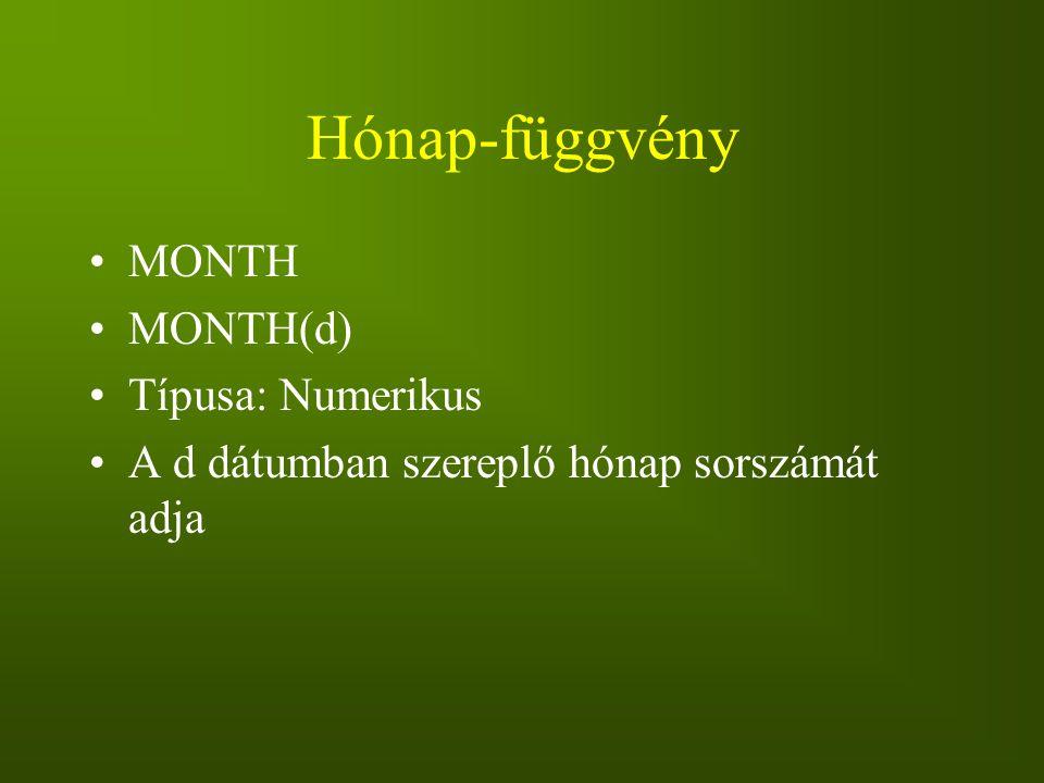 Hónap-függvény MONTH MONTH(d) Típusa: Numerikus A d dátumban szereplő hónap sorszámát adja
