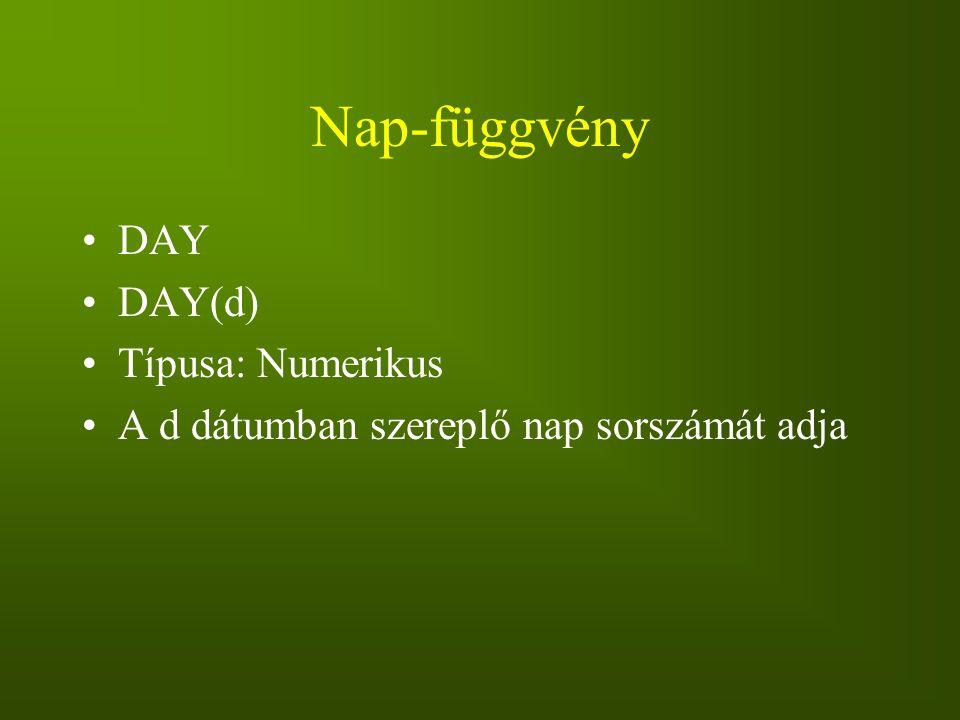 Nap-függvény DAY DAY(d) Típusa: Numerikus A d dátumban szereplő nap sorszámát adja