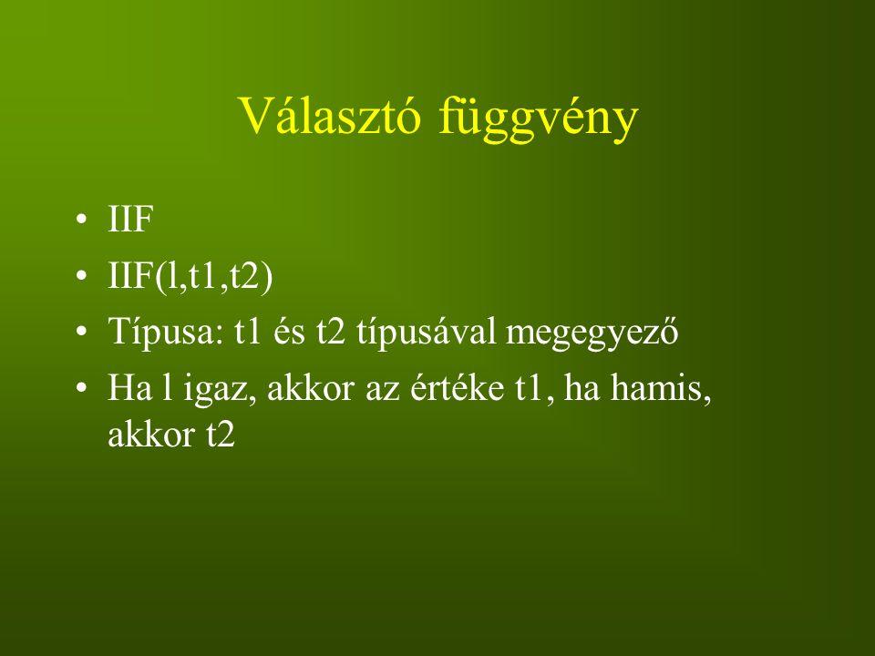 Választó függvény IIF IIF(l,t1,t2) Típusa: t1 és t2 típusával megegyező Ha l igaz, akkor az értéke t1, ha hamis, akkor t2