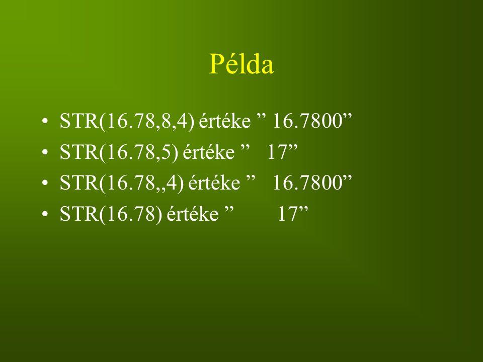"""Példa STR(16.78,8,4) értéke """" 16.7800"""" STR(16.78,5) értéke """" 17"""" STR(16.78,,4) értéke """" 16.7800"""" STR(16.78) értéke """" 17"""""""
