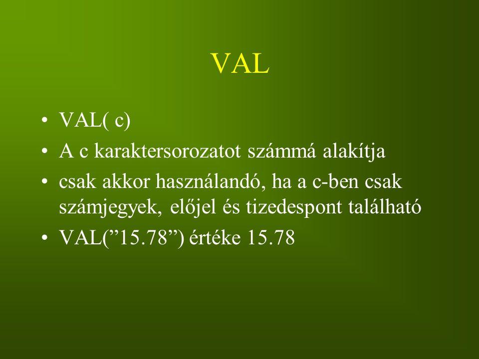 """VAL VAL( c) A c karaktersorozatot számmá alakítja csak akkor használandó, ha a c-ben csak számjegyek, előjel és tizedespont található VAL(""""15.78"""") ért"""