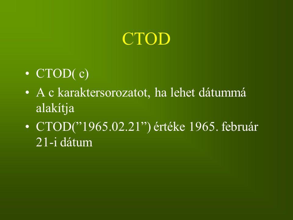 """CTOD CTOD( c) A c karaktersorozatot, ha lehet dátummá alakítja CTOD(""""1965.02.21"""") értéke 1965. február 21-i dátum"""