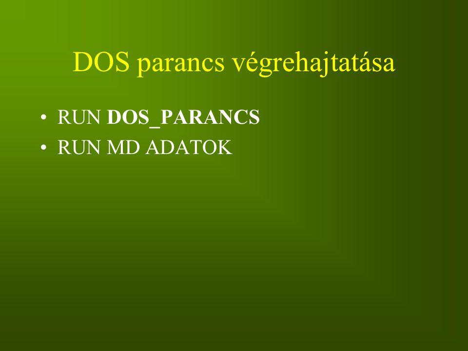 DOS parancs végrehajtatása RUN DOS_PARANCS RUN MD ADATOK