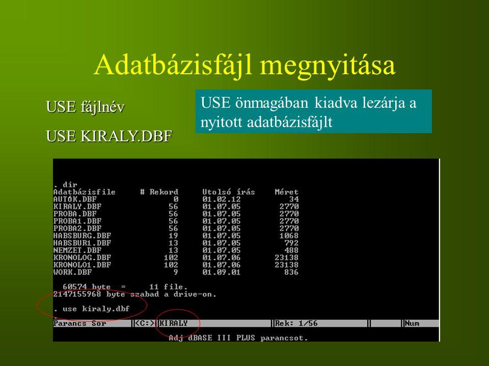Adatbázisfájl megnyitása USE fájlnév USE KIRALY.DBF USE önmagában kiadva lezárja a nyitott adatbázisfájlt