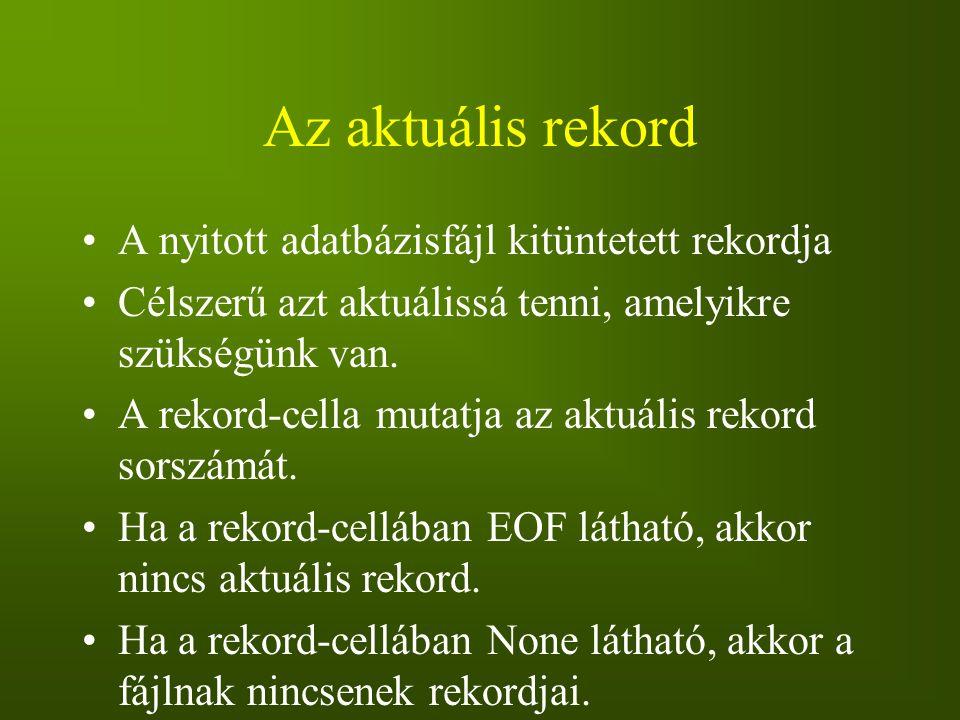 Az aktuális rekord A nyitott adatbázisfájl kitüntetett rekordja Célszerű azt aktuálissá tenni, amelyikre szükségünk van. A rekord-cella mutatja az akt