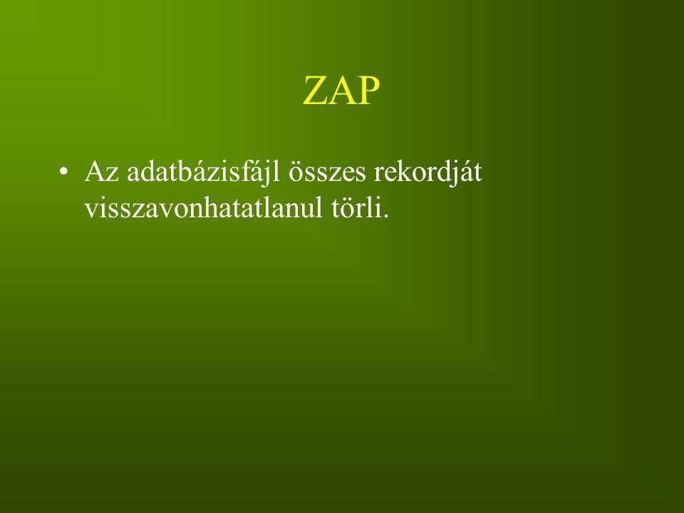 ZAP Az adatbázisfájl összes rekordját visszavonhatatlanul törli.