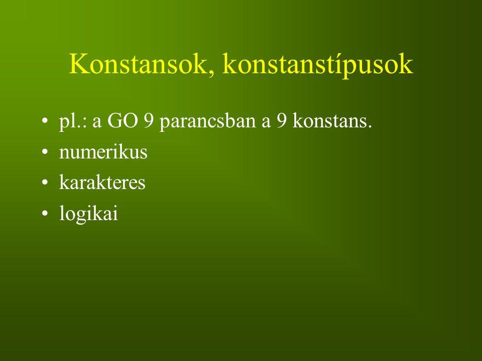 Konstansok, konstanstípusok pl.: a GO 9 parancsban a 9 konstans. numerikus karakteres logikai