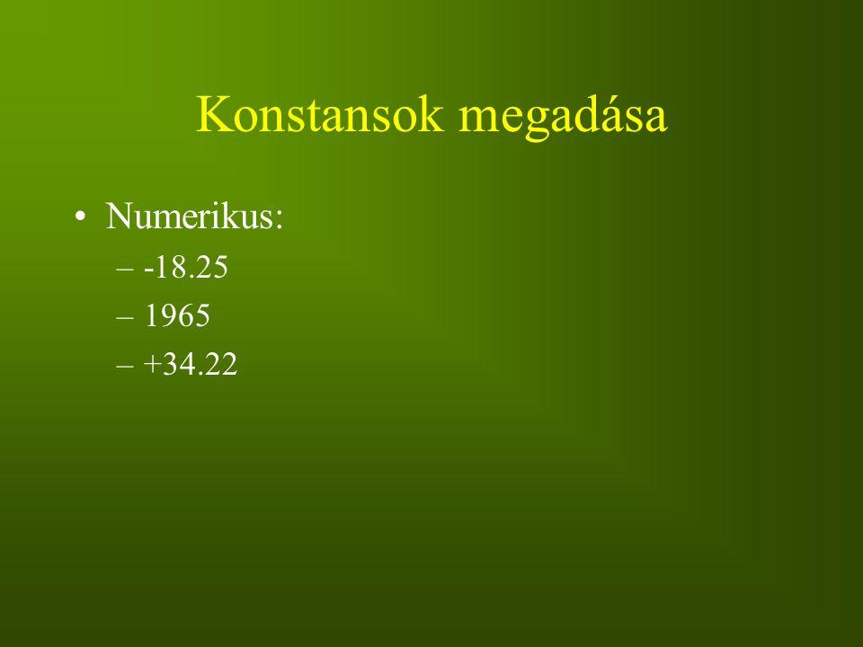 Konstansok megadása Numerikus: –-18.25 –1965 –+34.22