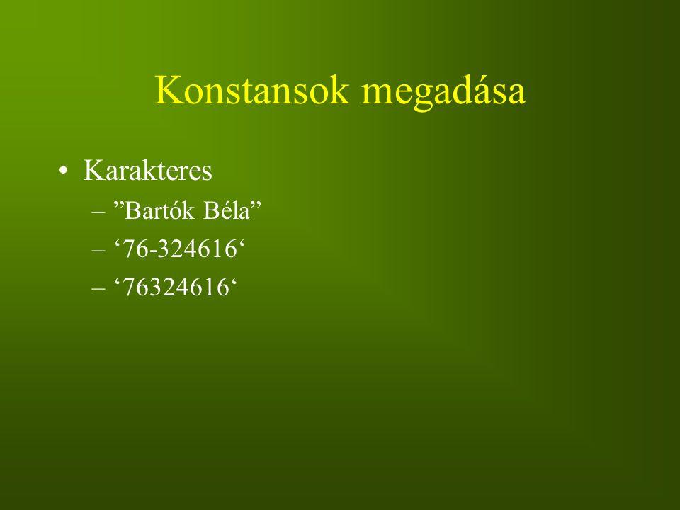"""Konstansok megadása Karakteres –""""Bartók Béla"""" –'76-324616' –'76324616'"""