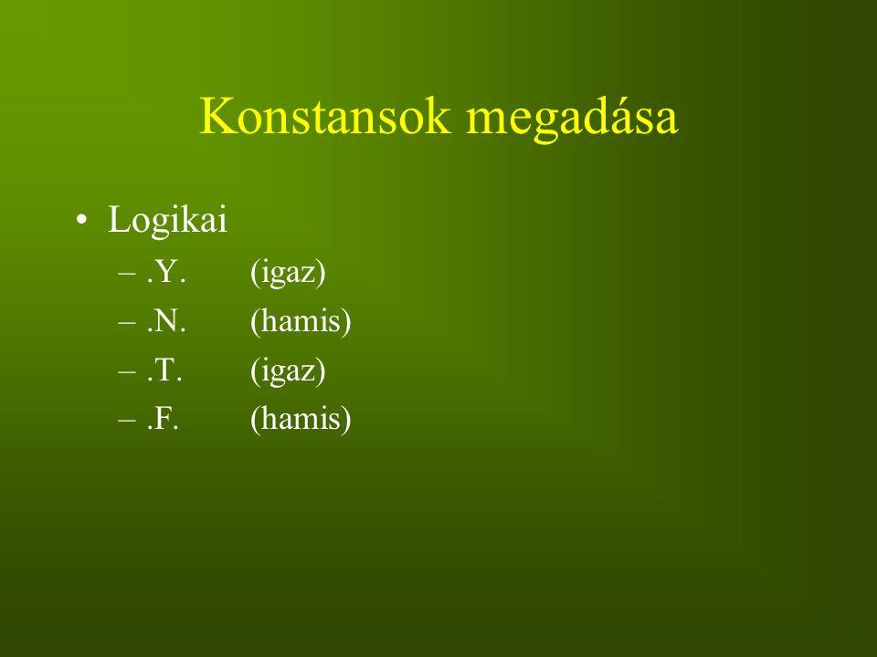 Konstansok megadása Logikai –.Y.(igaz) –.N.(hamis) –.T.(igaz) –.F.(hamis)
