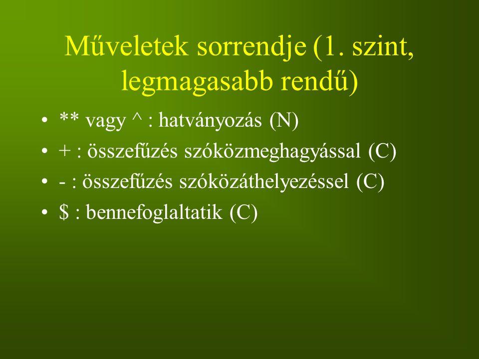 Műveletek sorrendje (1. szint, legmagasabb rendű) ** vagy ^ : hatványozás (N) + : összefűzés szóközmeghagyással (C) - : összefűzés szóközáthelyezéssel