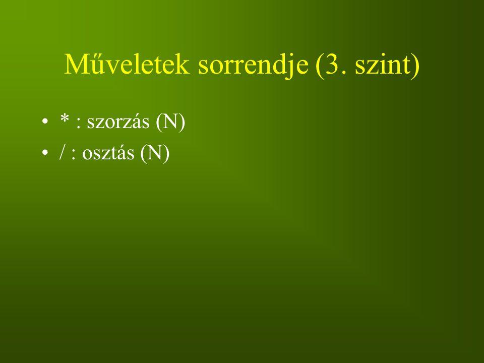 Műveletek sorrendje (3. szint) * : szorzás (N) / : osztás (N)