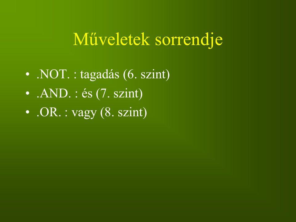 Műveletek sorrendje.NOT. : tagadás (6. szint).AND. : és (7. szint).OR. : vagy (8. szint)