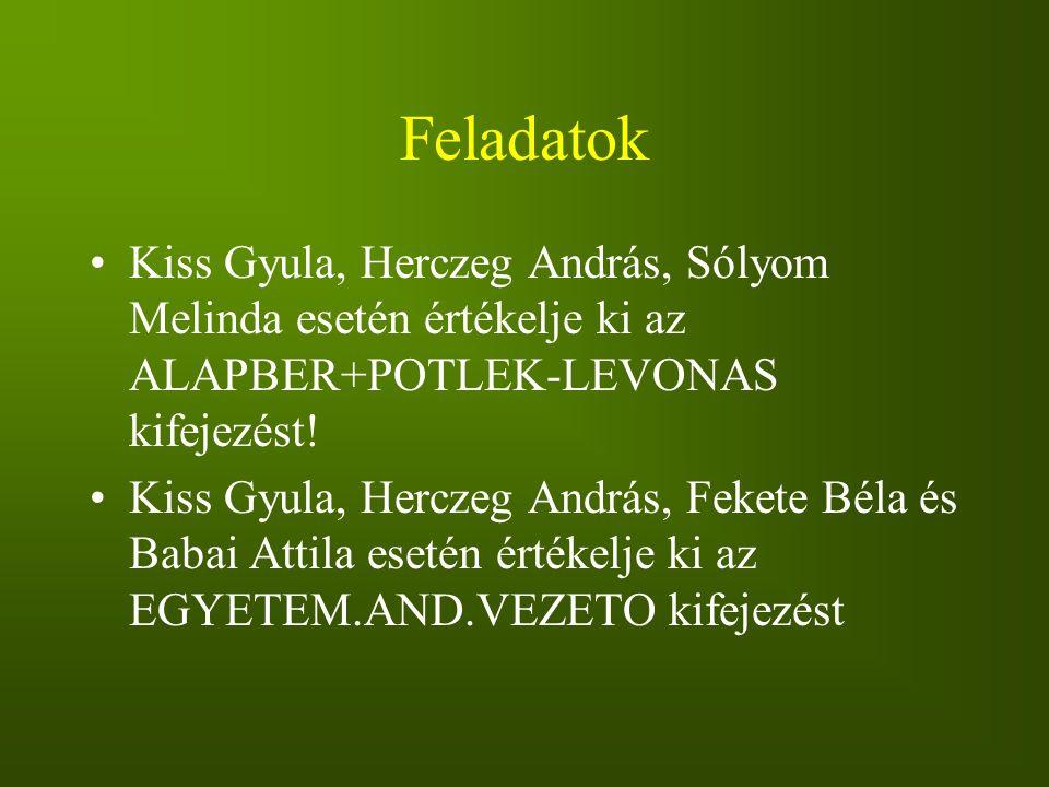 Feladatok Kiss Gyula, Herczeg András, Sólyom Melinda esetén értékelje ki az ALAPBER+POTLEK-LEVONAS kifejezést! Kiss Gyula, Herczeg András, Fekete Béla