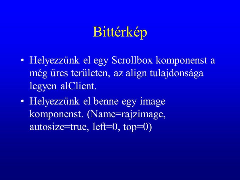 Bittérkép Helyezzünk el egy Scrollbox komponenst a még üres területen, az align tulajdonsága legyen alClient. Helyezzünk el benne egy image komponenst