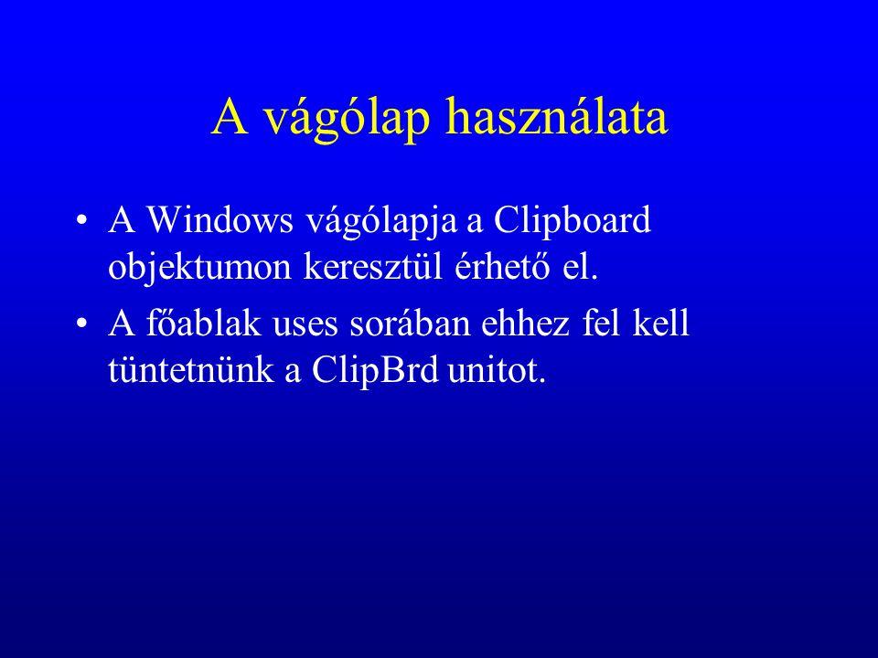 A vágólap használata A Windows vágólapja a Clipboard objektumon keresztül érhető el. A főablak uses sorában ehhez fel kell tüntetnünk a ClipBrd unitot