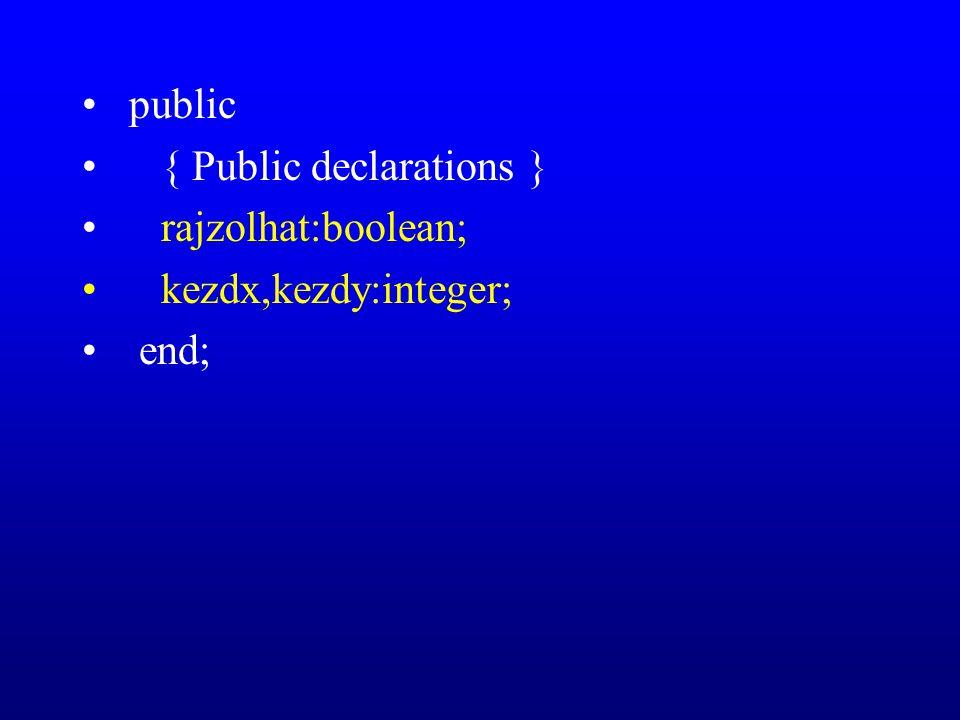 public { Public declarations } rajzolhat:boolean; kezdx,kezdy:integer; end;