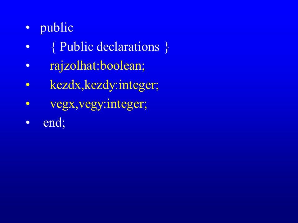 public { Public declarations } rajzolhat:boolean; kezdx,kezdy:integer; vegx,vegy:integer; end;